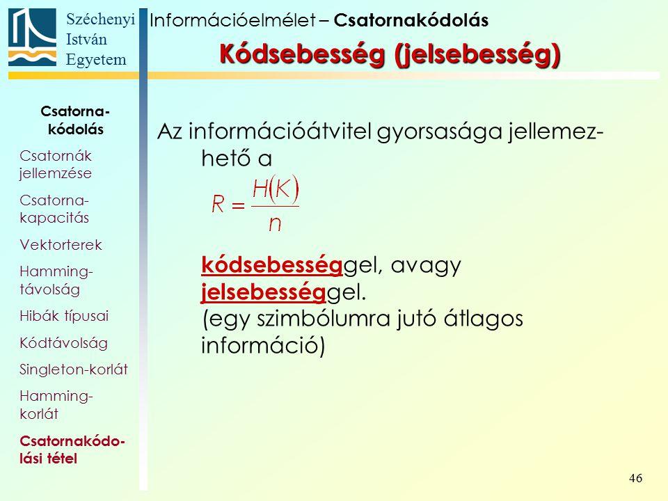 Széchenyi István Egyetem 46 Kódsebesség (jelsebesség) Az információátvitel gyorsasága jellemez- hető a kódsebesség gel, avagy jelsebesség gel. (egy sz