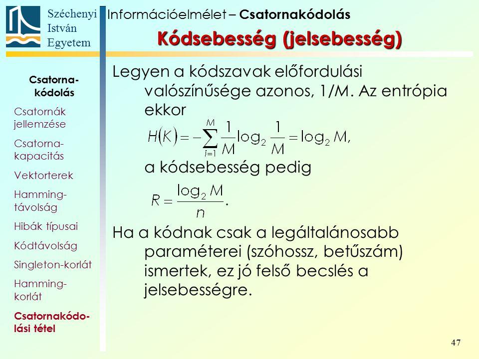 Széchenyi István Egyetem 47 Kódsebesség (jelsebesség) Legyen a kódszavak előfordulási valószínűsége azonos, 1/M. Az entrópia ekkor a kódsebesség pedig