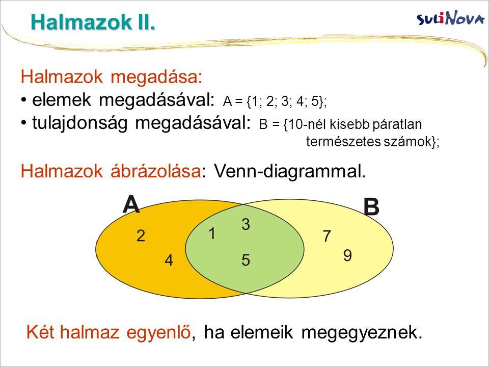 Halmazok II. Halmazok megadása: elemek megadásával: A = {1; 2; 3; 4; 5}; tulajdonság megadásával: B = {10-nél kisebb páratlan természetes számok}; Két