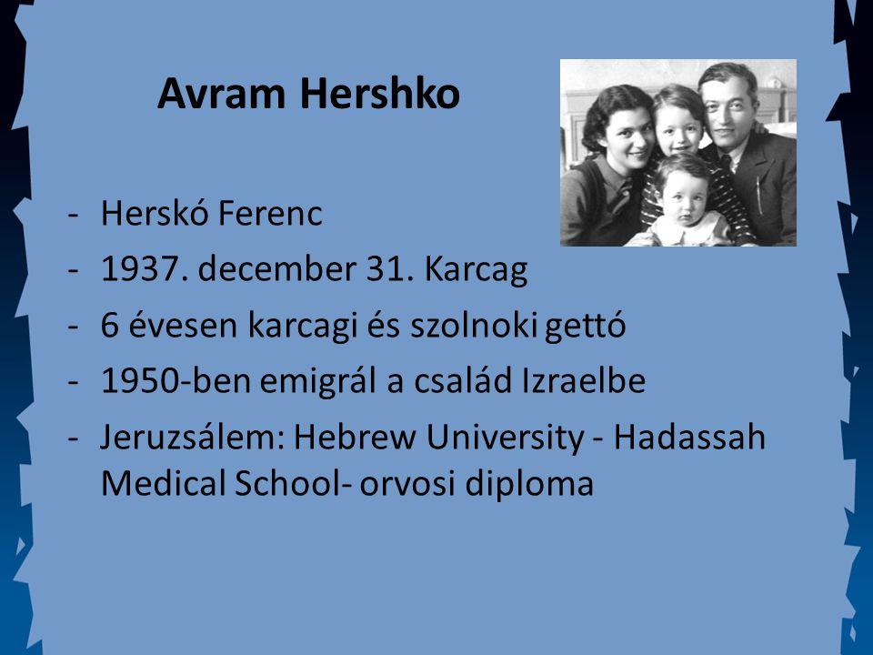 Avram Hershko -Herskó Ferenc -1937. december 31. Karcag -6 évesen karcagi és szolnoki gettó -1950-ben emigrál a család Izraelbe -Jeruzsálem: Hebrew Un