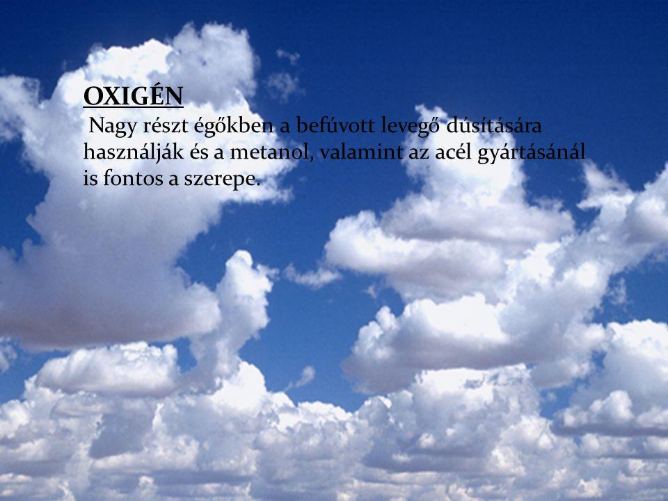 OXIGÉN Nagy részt égőkben a befúvott levegő dúsítására használják és a metanol, valamint az acél gyártásánál is fontos a szerepe.