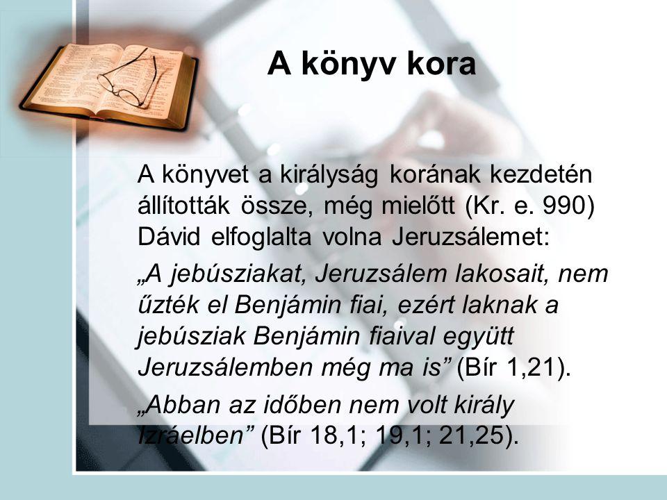 """A könyv kora A könyvet a királyság korának kezdetén állították össze, még mielőtt (Kr. e. 990) Dávid elfoglalta volna Jeruzsálemet: """"A jebúsziakat, Je"""