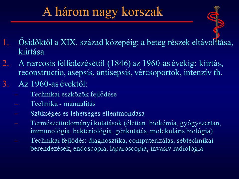 1.Ősidőktől a XIX. század közepéig: a beteg részek eltávolítása, kiirtása 2.A narcosis felfedezésétől (1846) az 1960-as évekig: kiirtás, reconstructio