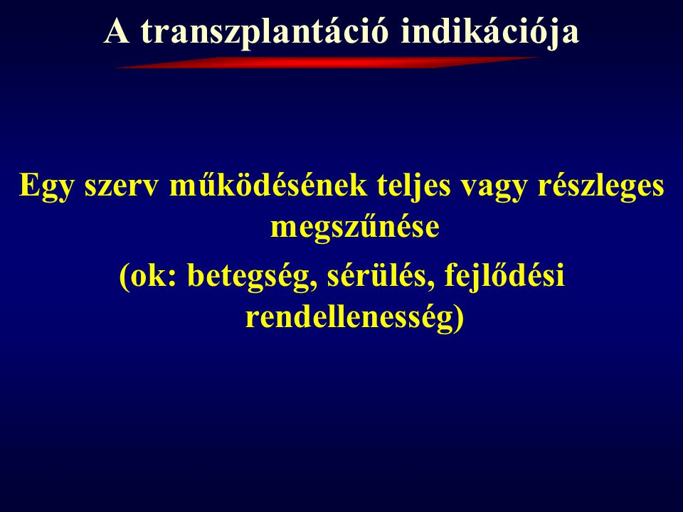 A transzplantáció indikációja Vese:C kreat 600-800  mol/l Szív:cardiomyopathia coronariabetegség Szív+tüdő:Primer pulmonalis hypertonia + Eisenmenger + cystic fibrosis Tüdő:Pulmonalis fibrosis+Eisenmenger s.