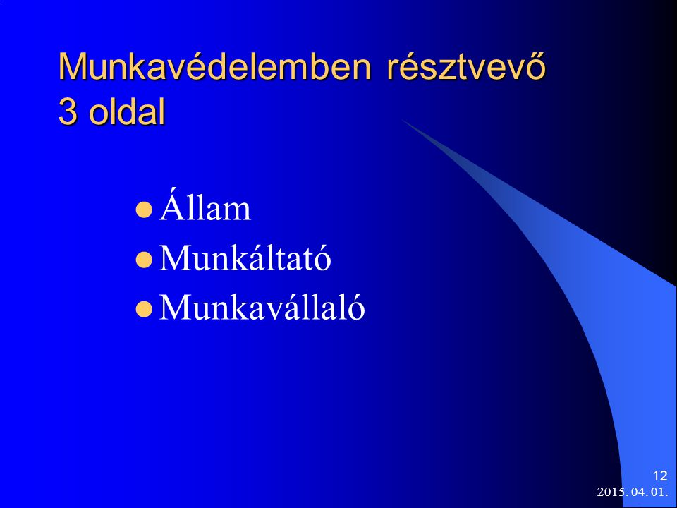 2015. 04. 01. 12 Munkavédelemben résztvevő 3 oldal Állam Munkáltató Munkavállaló
