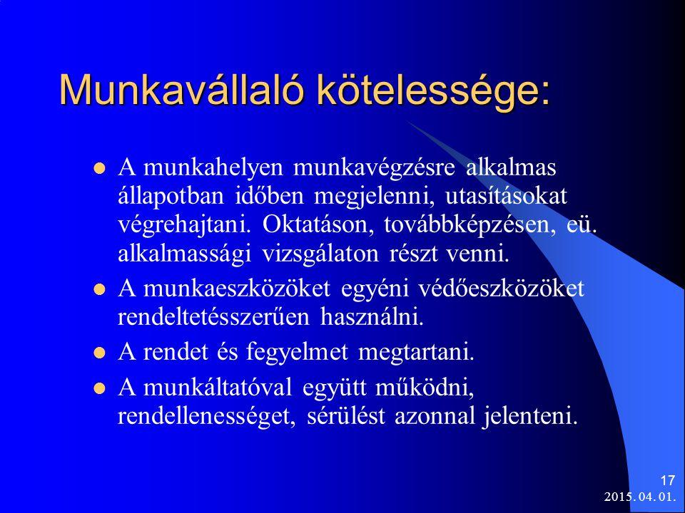 2015. 04. 01. 17 Munkavállaló kötelessége: A munkahelyen munkavégzésre alkalmas állapotban időben megjelenni, utasításokat végrehajtani. Oktatáson, to