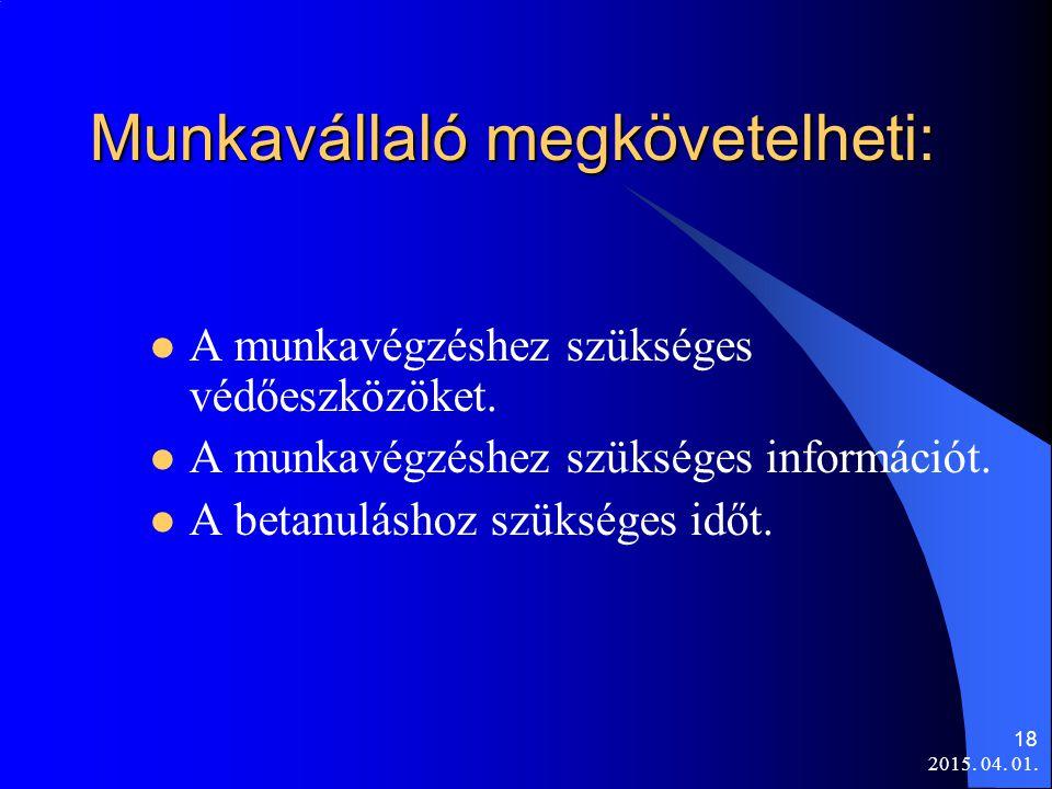 2015. 04. 01. 18 Munkavállaló megkövetelheti: A munkavégzéshez szükséges védőeszközöket. A munkavégzéshez szükséges információt. A betanuláshoz szüksé