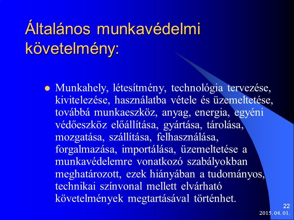 2015. 04. 01. 22 Általános munkavédelmi követelmény: Munkahely, létesítmény, technológia tervezése, kivitelezése, használatba vétele és üzemeltetése,