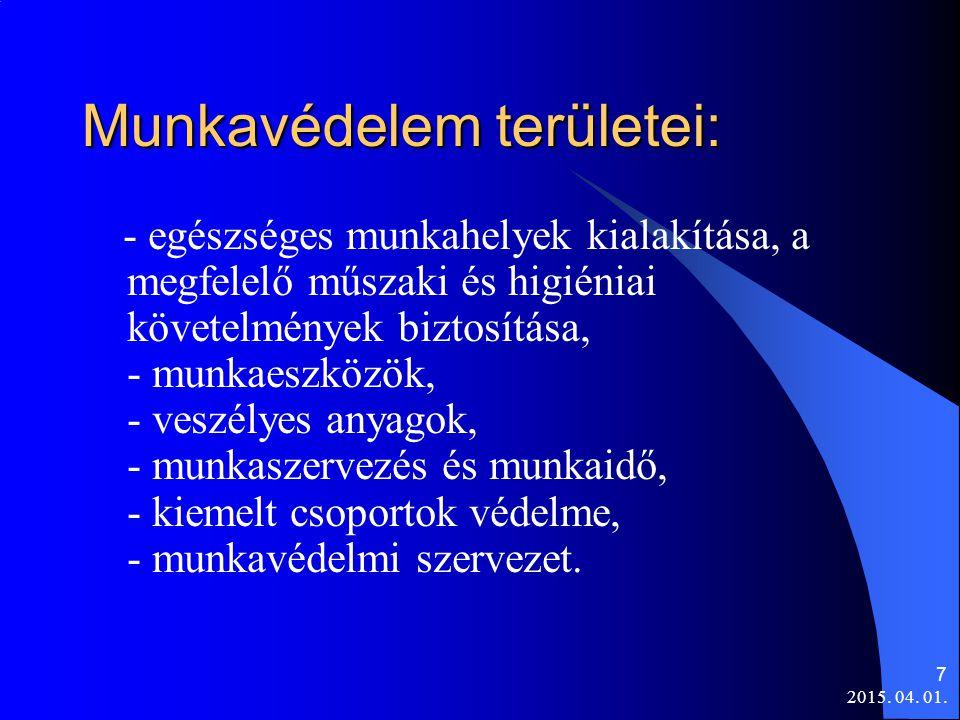 Munkavédelem területei: - egészséges munkahelyek kialakítása, a megfelelő műszaki és higiéniai követelmények biztosítása, - munkaeszközök, - veszélyes