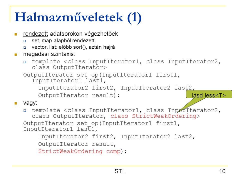 STL 10 lásd less Halmazműveletek (1) rendezett adatsorokon végezhetőek  set, map alapból rendezett  vector, list: előbb sort(), aztán hajrá megadási