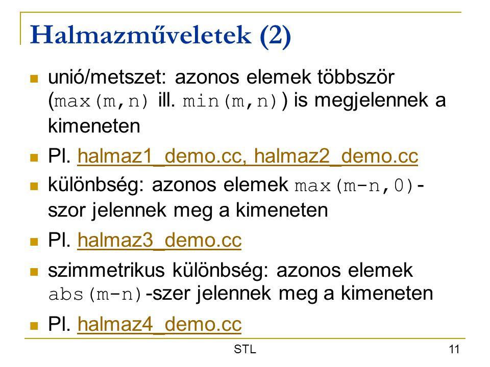 STL 11 Halmazműveletek (2) unió/metszet: azonos elemek többször ( max(m,n) ill. min(m,n) ) is megjelennek a kimeneten Pl. halmaz1_demo.cc, halmaz2_dem