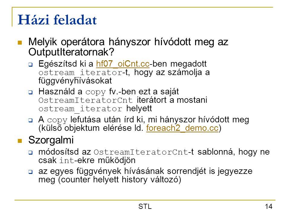 STL 14 Házi feladat Melyik operátora hányszor hívódott meg az OutputIteratornak?  Egészítsd ki a hf07_oiCnt.cc-ben megadott ostream_iterator -t, hogy