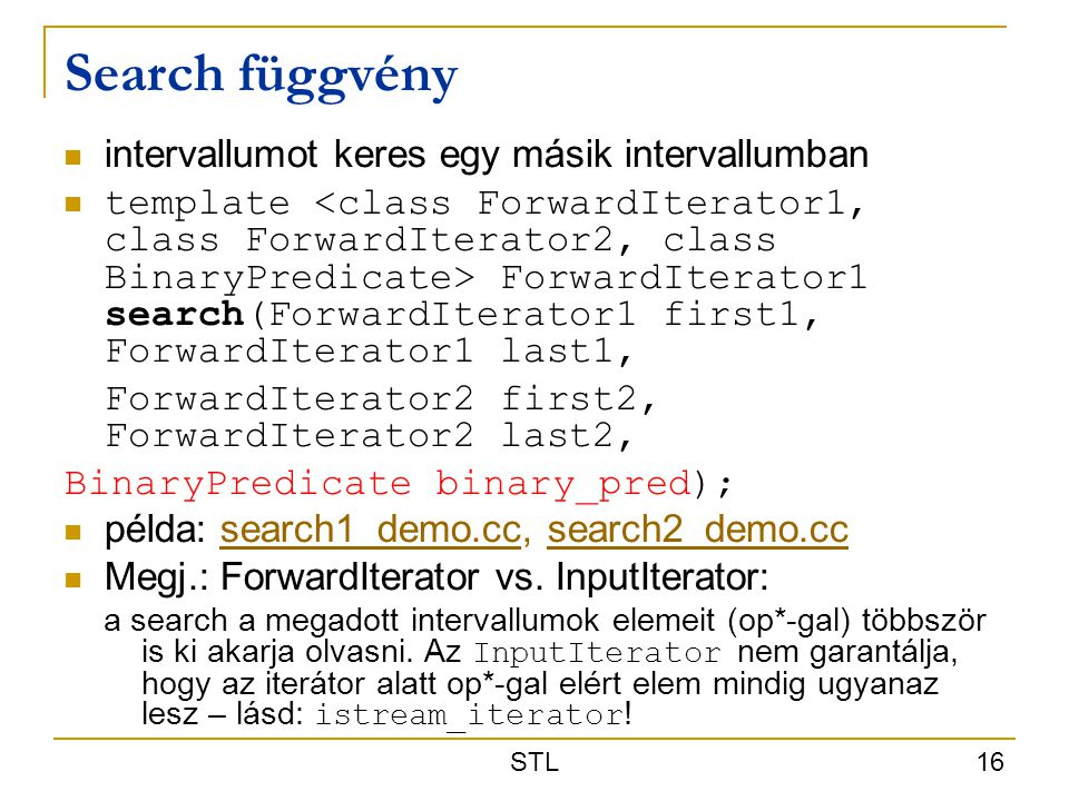 STL 16 Search függvény intervallumot keres egy másik intervallumban template ForwardIterator1 search(ForwardIterator1 first1, ForwardIterator1 last1,