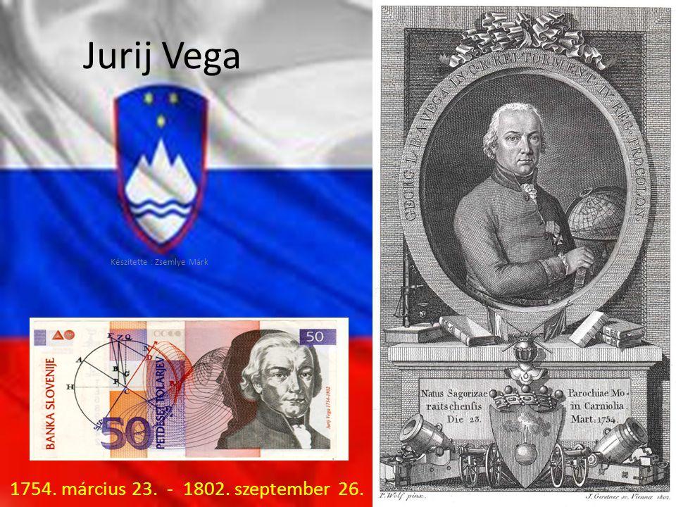 Jurij Vega Készítette : Zsemlye Márk 1754. március 23. - 1802. szeptember 26.
