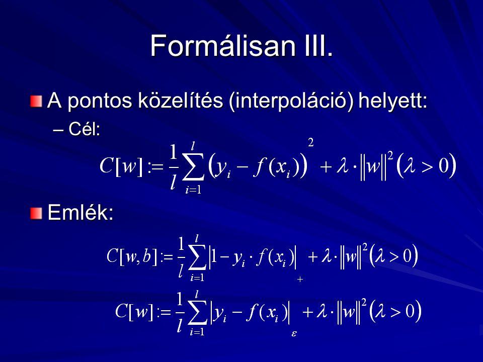 Formálisan III. A pontos közelítés (interpoláció) helyett: –Cél: Emlék: