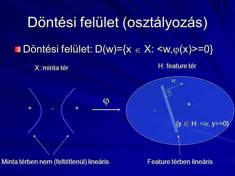 Döntési felület (osztályozás) Döntési felület: D(w)={x  X: =0}  {y  H: =0} w ++ + - -  X: minta tér H: feature tér Feature térben lineárisMinta térben nem (feltétlenül) lineáris