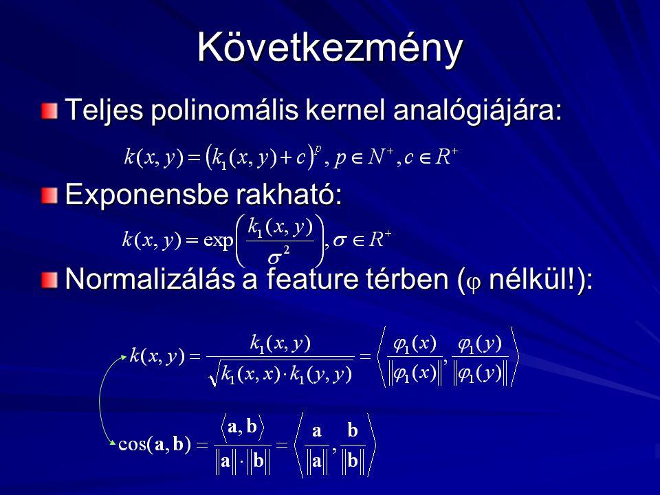 Következmény Teljes polinomális kernel analógiájára: Exponensbe rakható: Normalizálás a feature térben (  nélkül!):