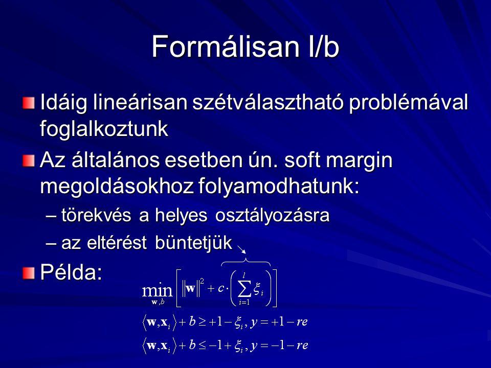 Szövegeken hasonlósági mérték Alkalmazás: DNS, szövegkategorizálás ABC:  ={A,T,G,C} bázis,  ={a,…z} Szavak (sztringek):  * DNS Feature leképezés, ami  : u  *  H –  (u)=(…,  (u=v), …), ahol v   * –L:={b 1,…,b n } lexikon (szavak/szótagok):  (u)=(…,s i * |b i  u|,…), i=1…n, s i súlyok explicit megadás