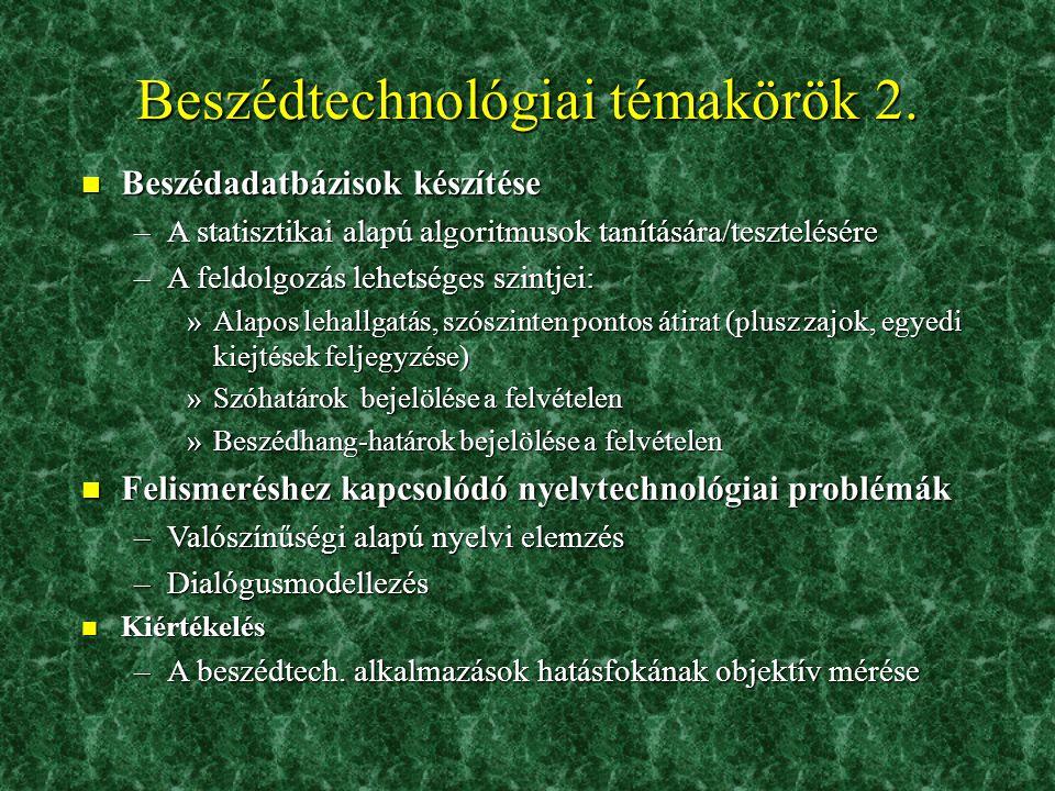 """Beszédtechnológiai témakörök n Beszédfelismerés –""""Tiszta"""" felismerés = diktálás (beszéd  írás) –Más rendszer részeként: beszédinput (beszéd  akció)"""