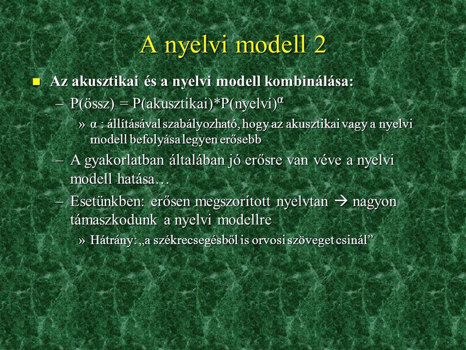 A nyelvi modell n Az n-gram nyelvi modell –Szópárok, szóhármasok, … egymás utáni előfordulásának valószínűsége (bigram, trigram,…) –Egyszerűen közelít