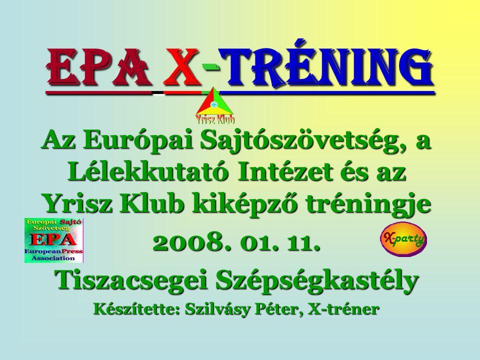 EPA X-tréning Az Európai Sajtószövetség, a Lélekkutató Intézet és az Yrisz Klub kiképző tréningje 2008.