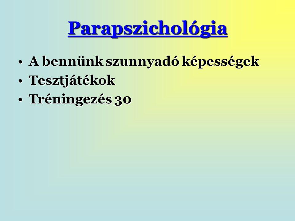 Parapszichológia A bennünk szunnyadó képességekA bennünk szunnyadó képességek TesztjátékokTesztjátékok Tréningezés 30Tréningezés 30