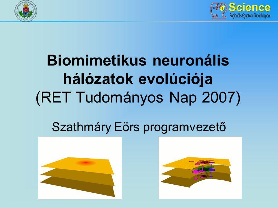 Biomimetikus neuronális hálózatok evolúciója (RET Tudományos Nap 2007) Szathmáry Eörs programvezető