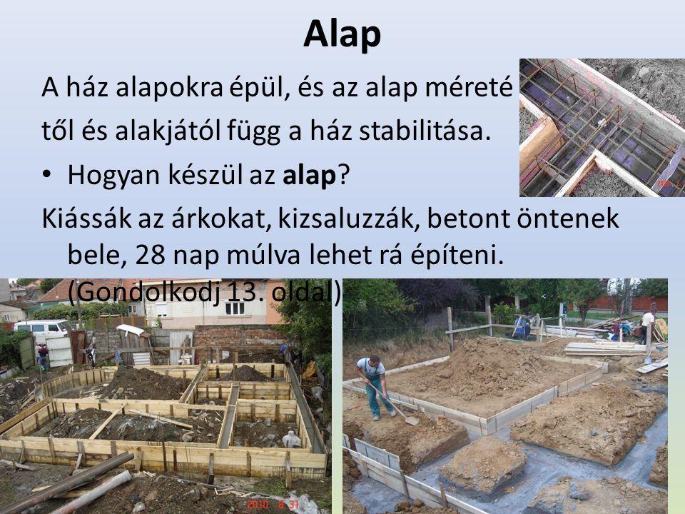 Alap A ház alapokra épül, és az alap méreté től és alakjától függ a ház stabilitása. Hogyan készül az alap? Kiássák az árkokat, kizsaluzzák, betont ön