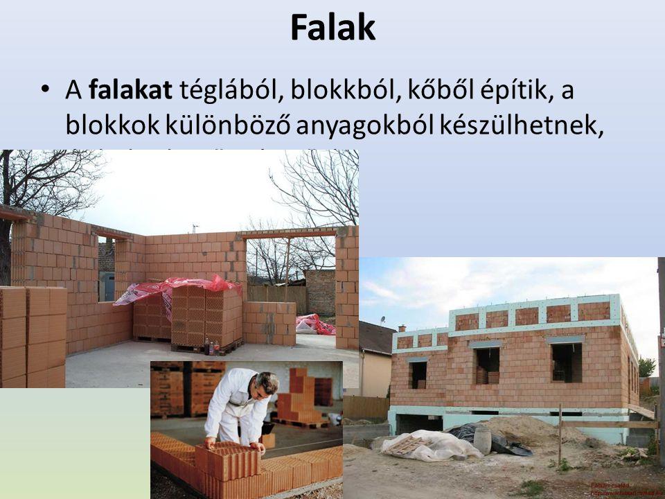 Falak A falakat téglából, blokkból, kőből építik, a blokkok különböző anyagokból készülhetnek, és különböző méretűek.