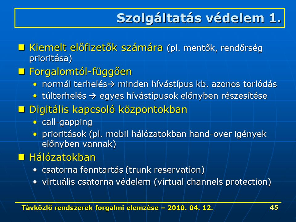 Távközlő rendszerek forgalmi elemzése – 2010. 04. 12. 45 Szolgáltatás védelem 1. Kiemelt előfizetők számára (pl. mentők, rendőrség prioritása) Kiemelt