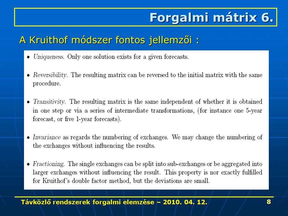 Távközlő rendszerek forgalmi elemzése – 2010. 04. 12. 8 Forgalmi mátrix 6. A Kruithof módszer fontos jellemzői :