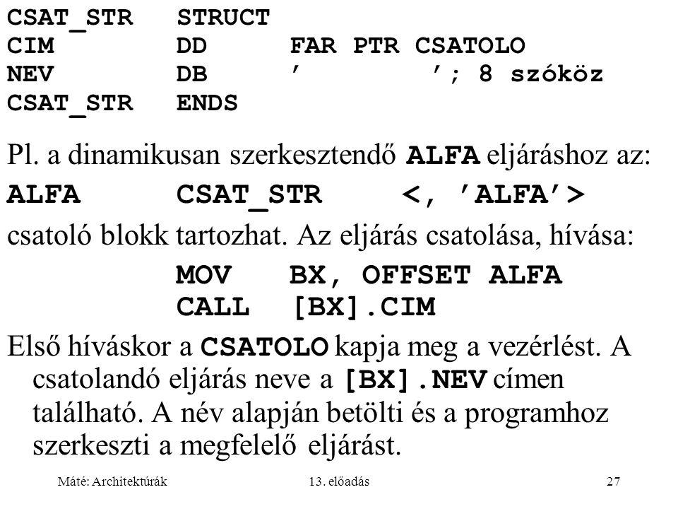 Máté: Architektúrák13. előadás27 CSAT_STRSTRUCT CIMDDFAR PTR CSATOLO NEVDB' '; 8 szóköz CSAT_STRENDS Pl. a dinamikusan szerkesztendő ALFA eljáráshoz a