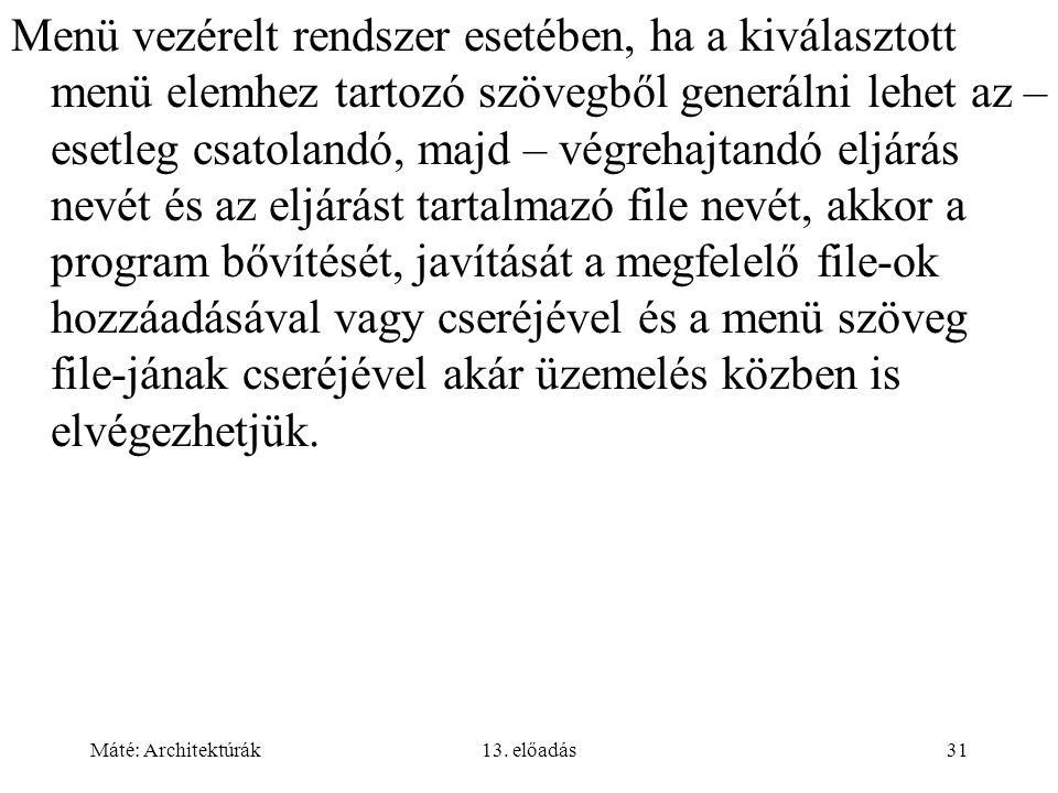Máté: Architektúrák13. előadás31 Menü vezérelt rendszer esetében, ha a kiválasztott menü elemhez tartozó szövegből generálni lehet az – esetleg csatol