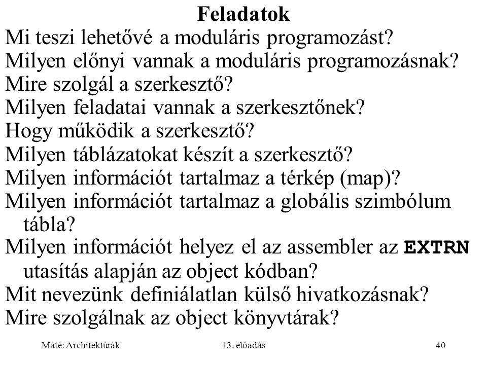 Máté: Architektúrák13. előadás40 Feladatok Mi teszi lehetővé a moduláris programozást? Milyen előnyi vannak a moduláris programozásnak? Mire szolgál a