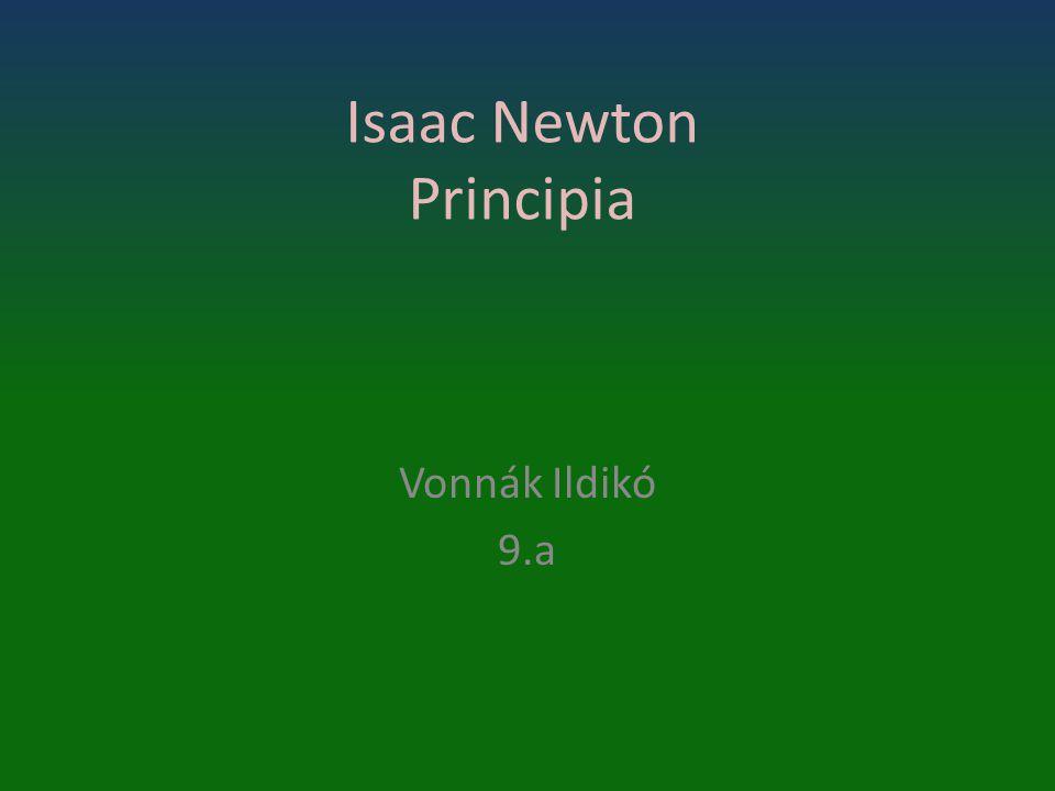 Isaac Newton Principia Vonnák Ildikó 9.a