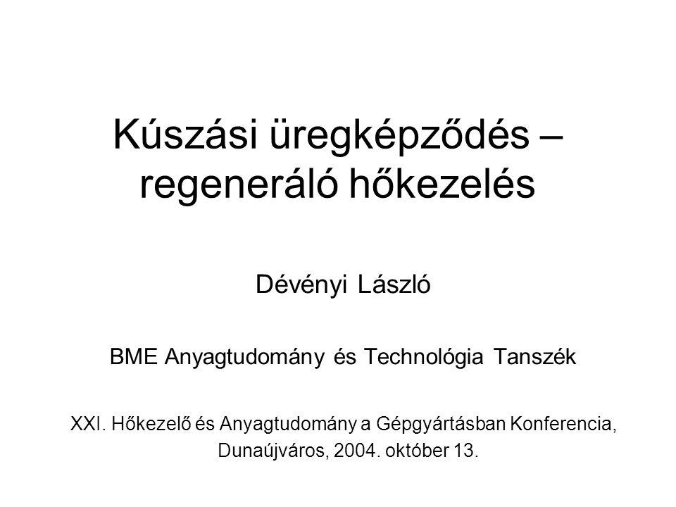 Kúszási üregképződés – regeneráló hőkezelés Dévényi László BME Anyagtudomány és Technológia Tanszék XXI. Hőkezelő és Anyagtudomány a Gépgyártásban Kon