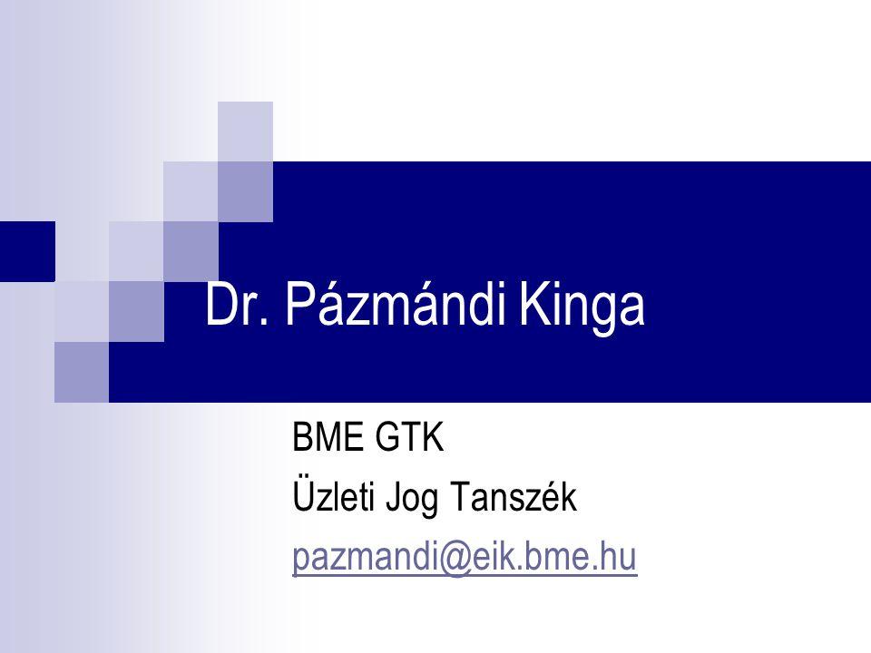 Dr. Pázmándi Kinga BME GTK Üzleti Jog Tanszék pazmandi@eik.bme.hu