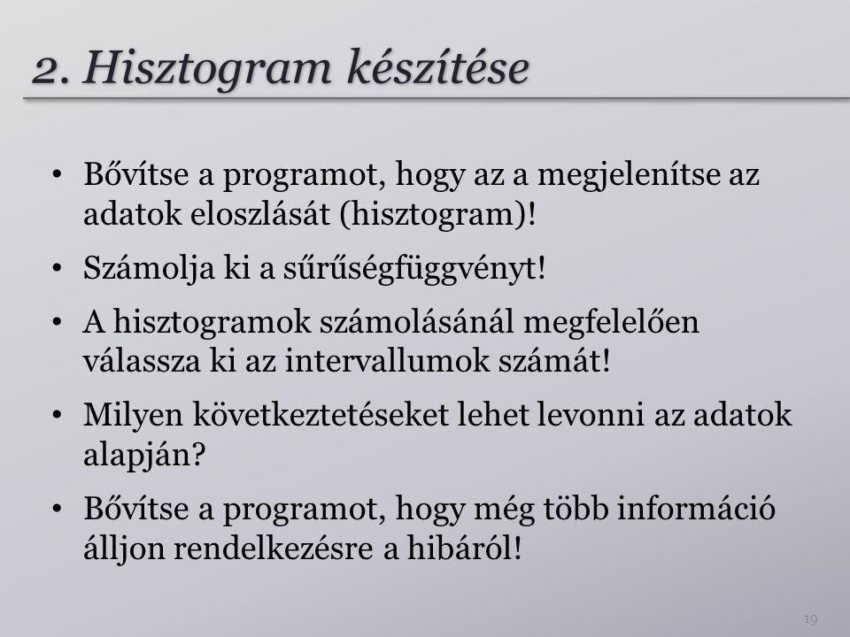 2. Hisztogram készítése Bővítse a programot, hogy az a megjelenítse az adatok eloszlását (hisztogram)! Számolja ki a sűrűségfüggvényt! A hisztogramok