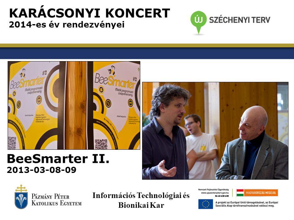 KARÁCSONYI KONCERT 2014-es év rendezvényei BeeSmarter II. 2013-03-08-09 Információs Technológiai és Bionikai Kar