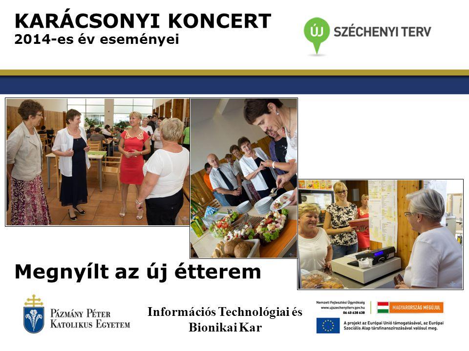 KARÁCSONYI KONCERT 2014-es év eseményei Megnyílt az új étterem Információs Technológiai és Bionikai Kar