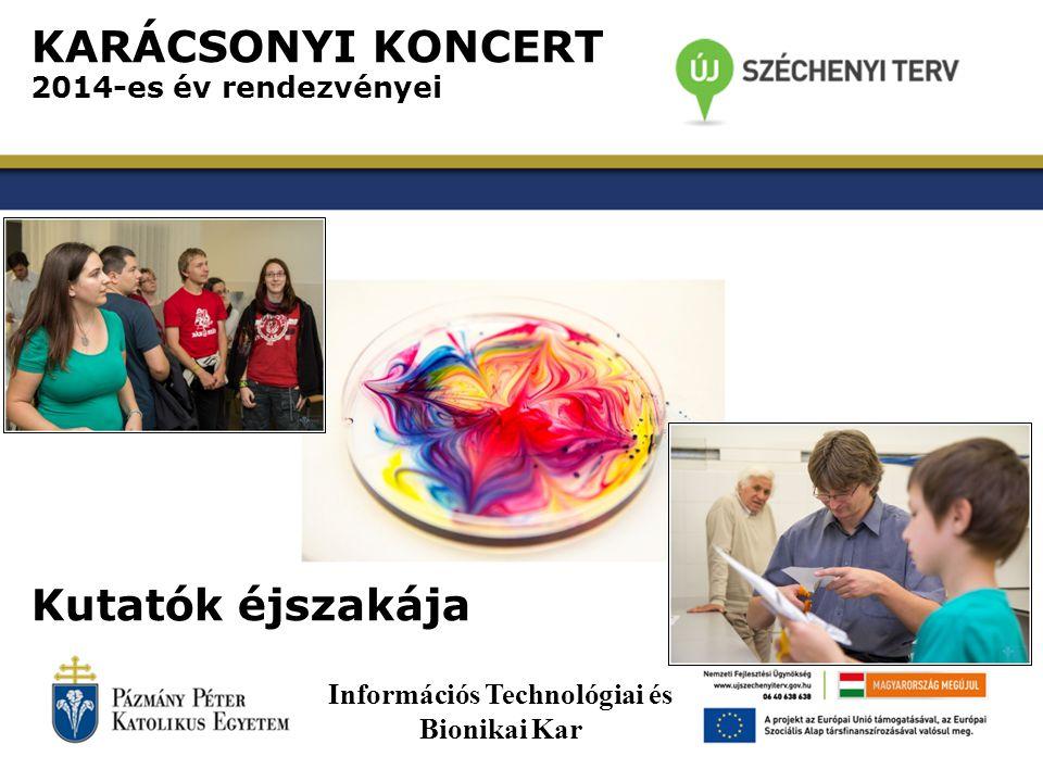KARÁCSONYI KONCERT 2014-es év rendezvényei Kutatók éjszakája Információs Technológiai és Bionikai Kar