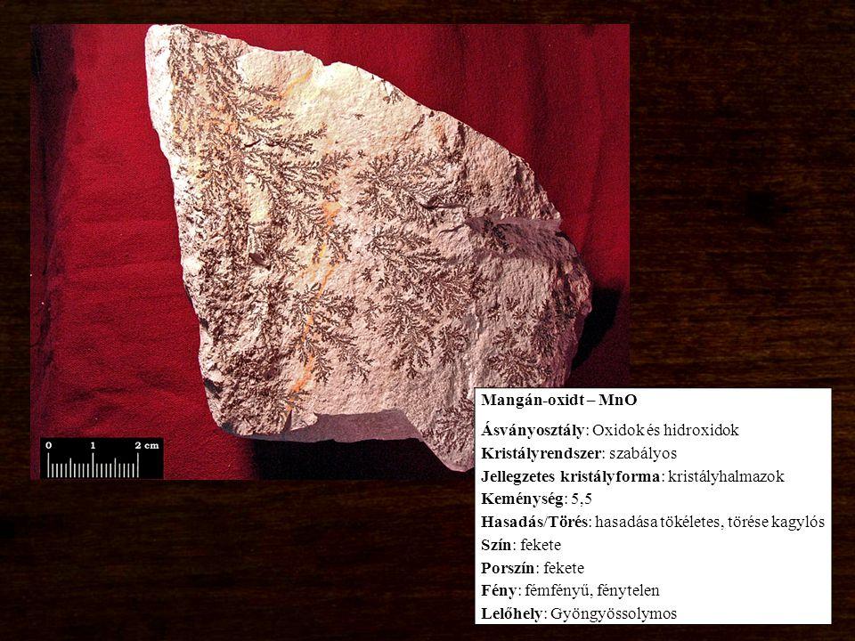 Mangán-oxidt – MnO Ásványosztály: Oxidok és hidroxidok Kristályrendszer: szabályos Jellegzetes kristályforma: kristályhalmazok Keménység: 5,5 Hasadás/