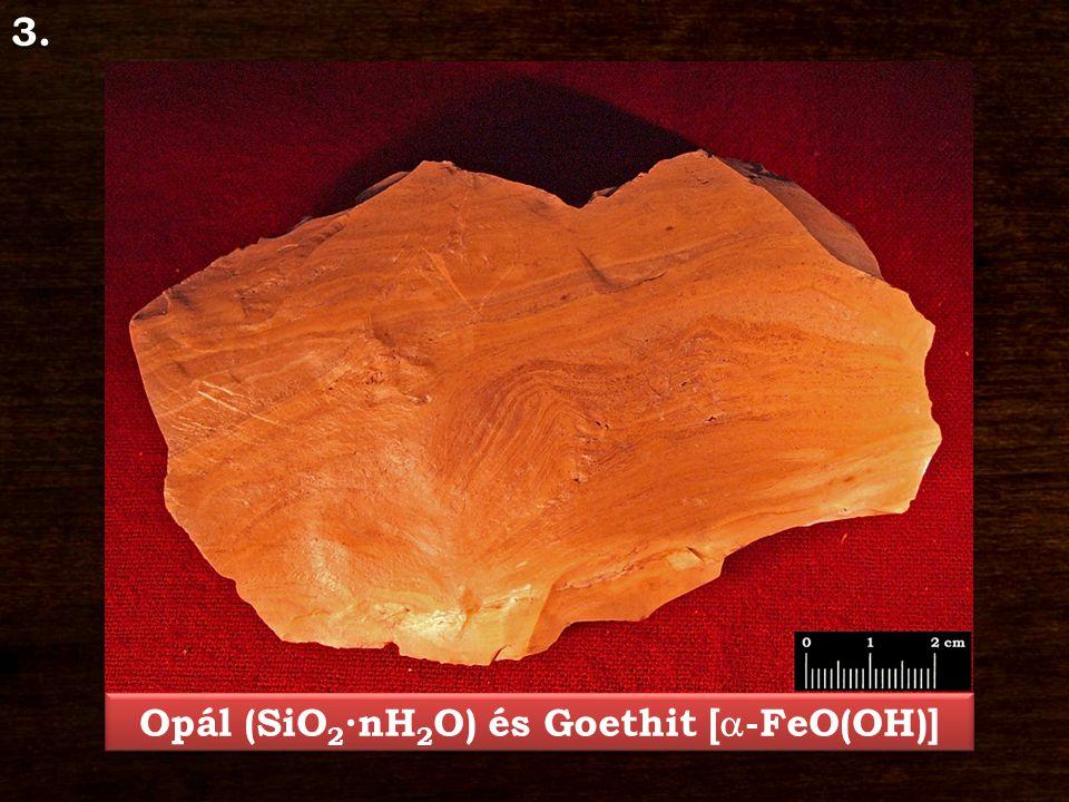 3. Opál (SiO 2 ∙nH 2 O) és Goethit [  -FeO(OH)]