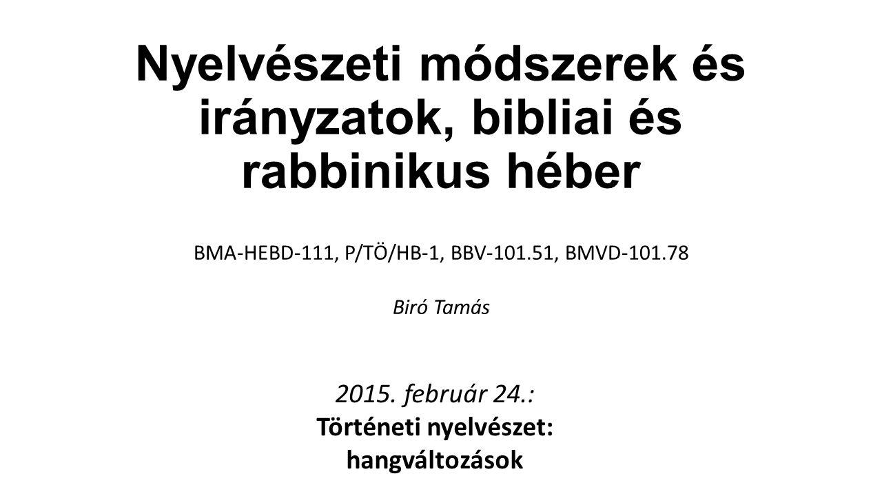 Nyelvészeti módszerek és irányzatok, bibliai és rabbinikus héber BMA-HEBD-111, P/TÖ/HB-1, BBV-101.51, BMVD-101.78 Biró Tamás 2015. február 24.: Történ