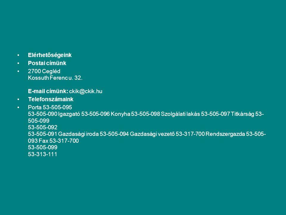 Elérhetőségeink Postai címünk 2700 Cegléd Kossuth Ferenc u. 32. E-mail címünk: ckik@ckik.hu Telefonszámaink Porta 53-505-095 53-505-090 Igazgató 53-50