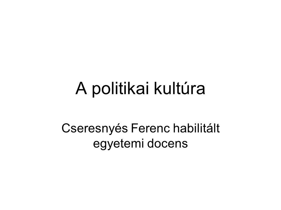 A politikai kultúra Cseresnyés Ferenc habilitált egyetemi docens