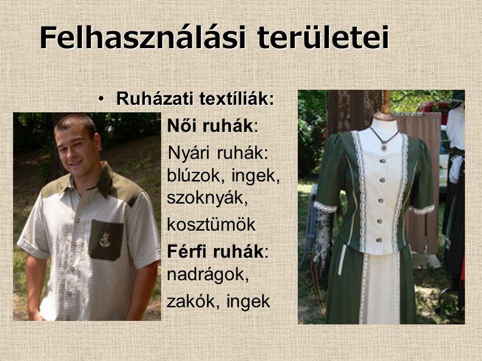 Felhasználási területei Felhasználási területei Ruházati textíliák:Ruházati textíliák: Női ruhák: Nyári ruhák: blúzok, ingek, szoknyák, kosztümök Férf