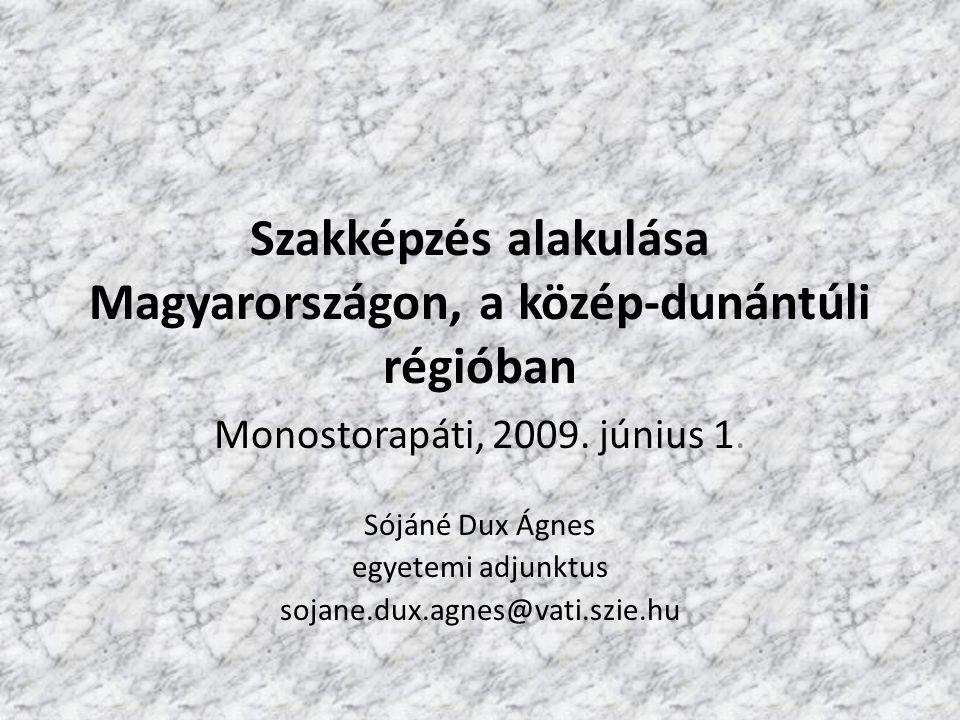Szakképzés alakulása Magyarországon, a közép-dunántúli régióban Monostorapáti, 2009. június 1. Sójáné Dux Ágnes egyetemi adjunktus sojane.dux.agnes@va