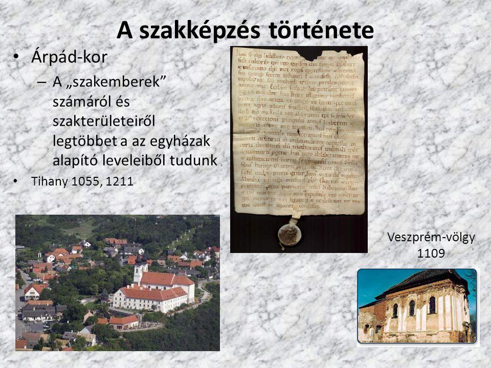 """A szakképzés története Árpád-kor – A """"szakemberek"""" számáról és szakterületeiről legtöbbet a az egyházak alapító leveleiből tudunk Tihany 1055, 1211 Ve"""