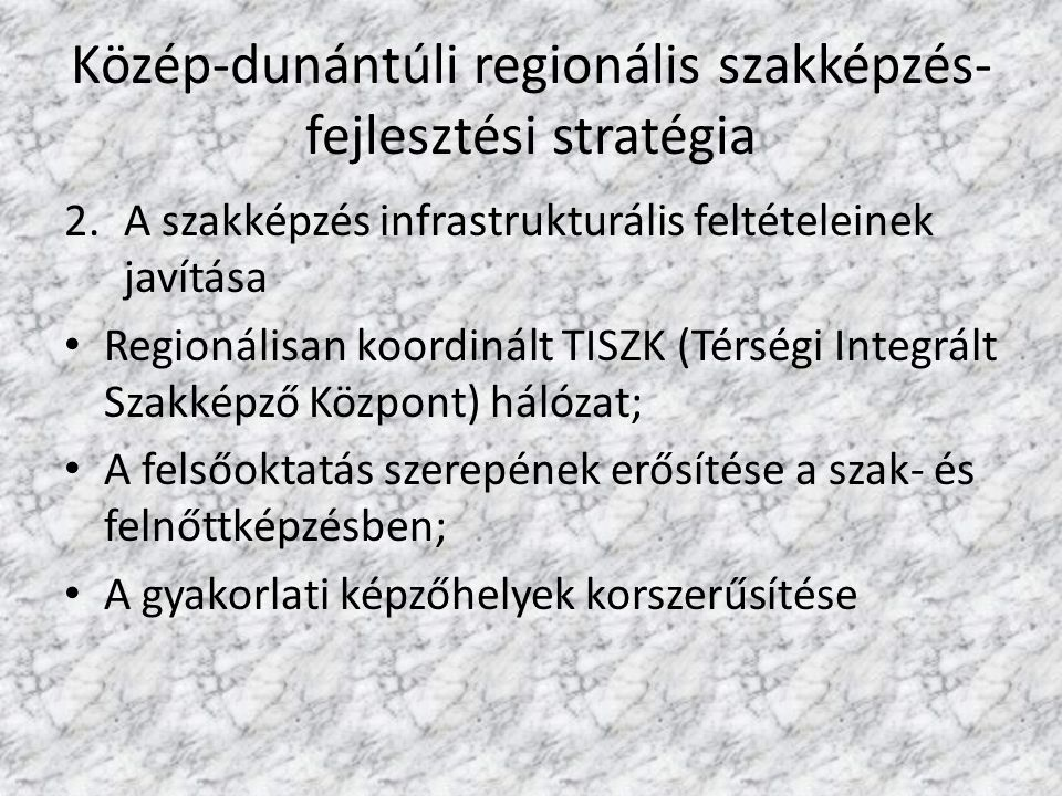 Közép-dunántúli regionális szakképzés- fejlesztési stratégia 2.A szakképzés infrastrukturális feltételeinek javítása Regionálisan koordinált TISZK (Té